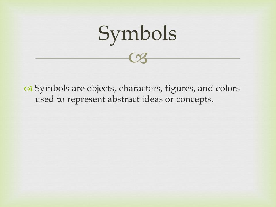   Symbols are objects, characters, figures, and colors used to represent abstract ideas or concepts.