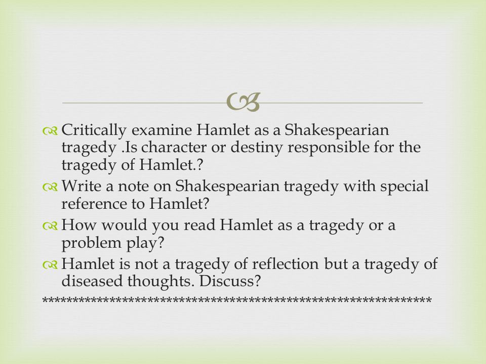   Critically examine Hamlet as a Shakespearian tragedy.Is character or destiny responsible for the tragedy of Hamlet..
