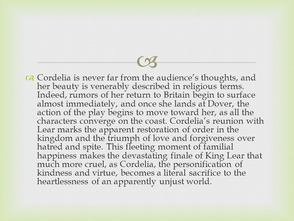   Cordelia is never far from the audience's thoughts, and her beauty is venerably described in religious terms.