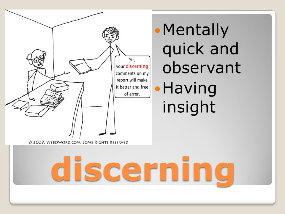 discerning Mentally quick and observant Having insight