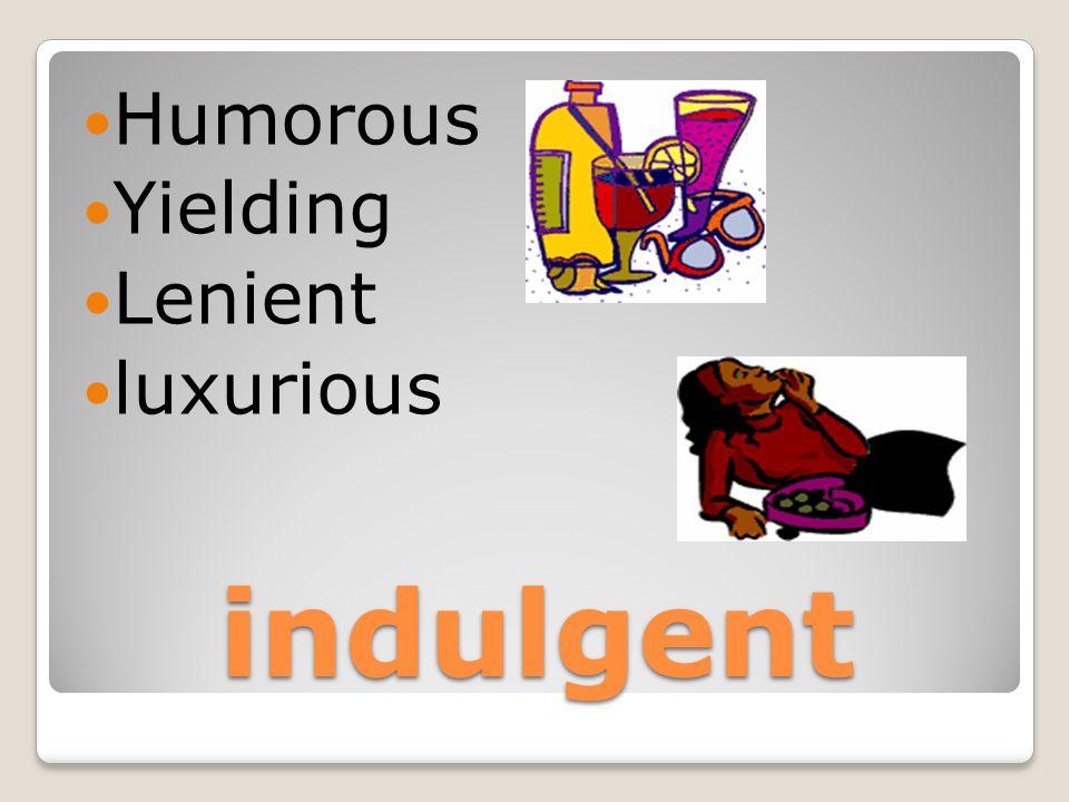 indulgent Humorous Yielding Lenient luxurious
