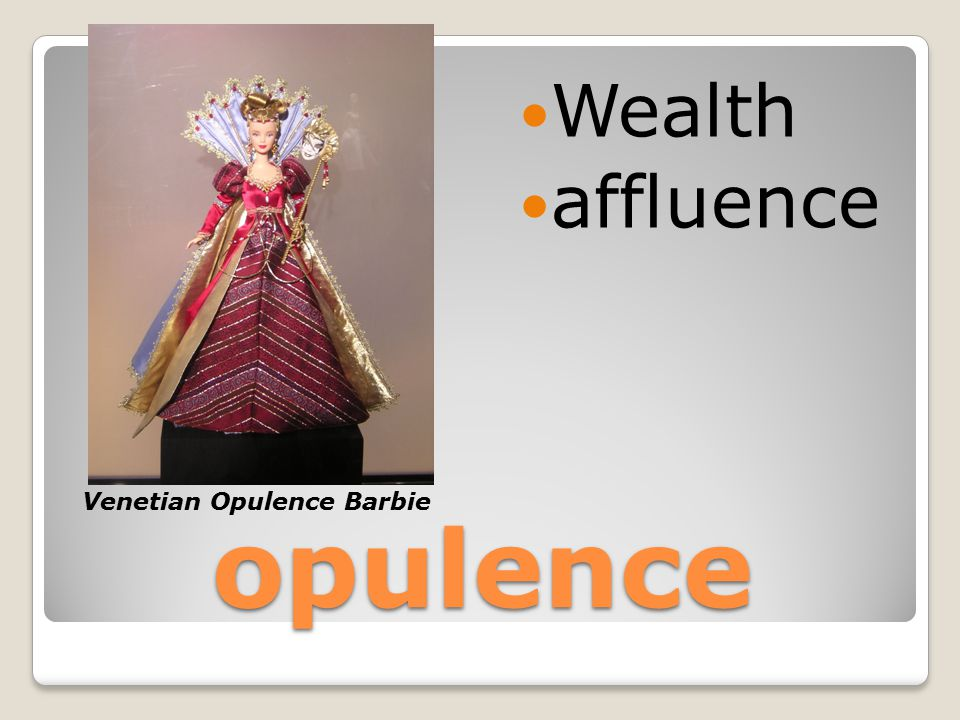 opulence Wealth affluence Venetian Opulence Barbie
