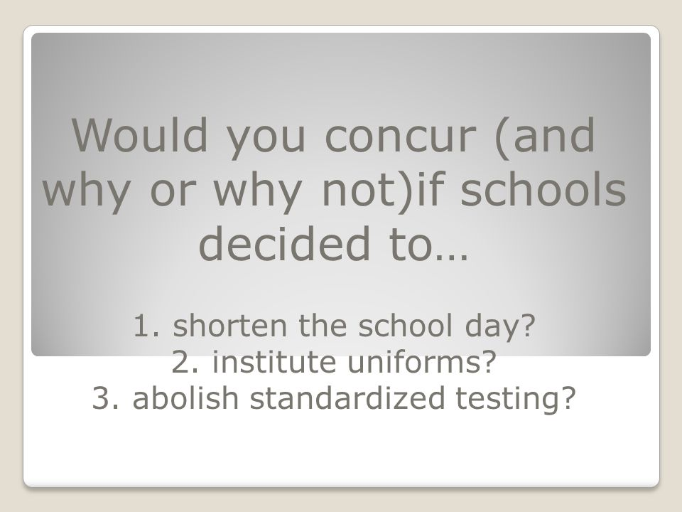 Would you concur (and why or why not)if schools decided to… 1.