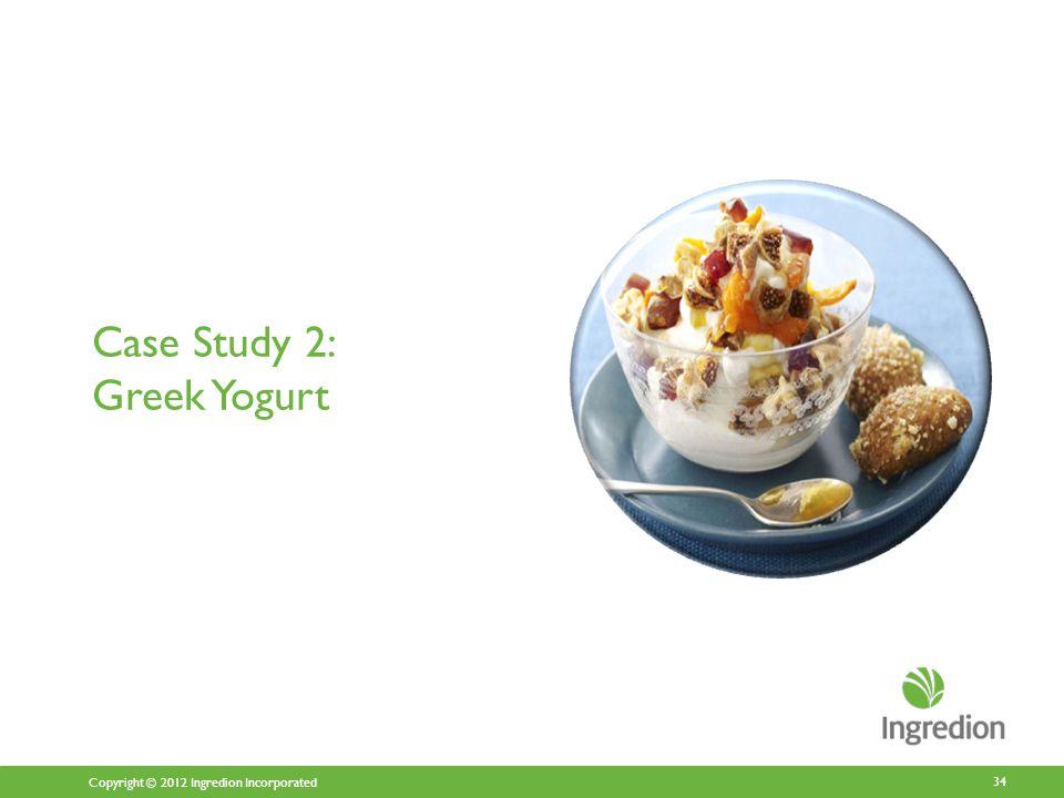 Copyright © 2012 Ingredion Incorporated Case Study 2: Greek Yogurt 34