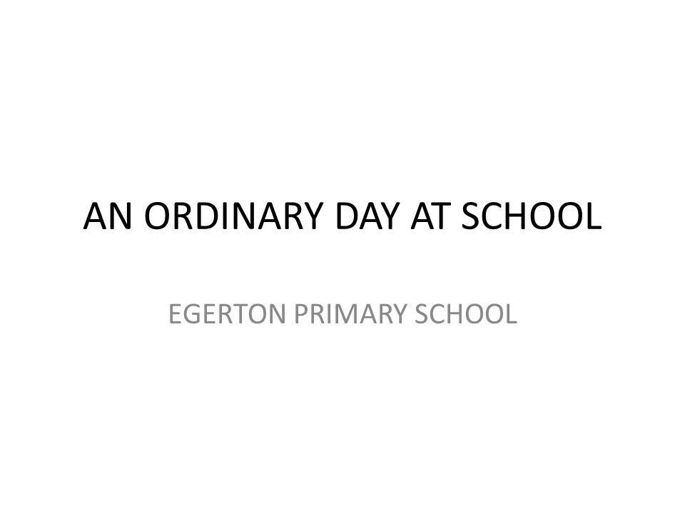 AN ORDINARY DAY AT SCHOOL EGERTON PRIMARY SCHOOL