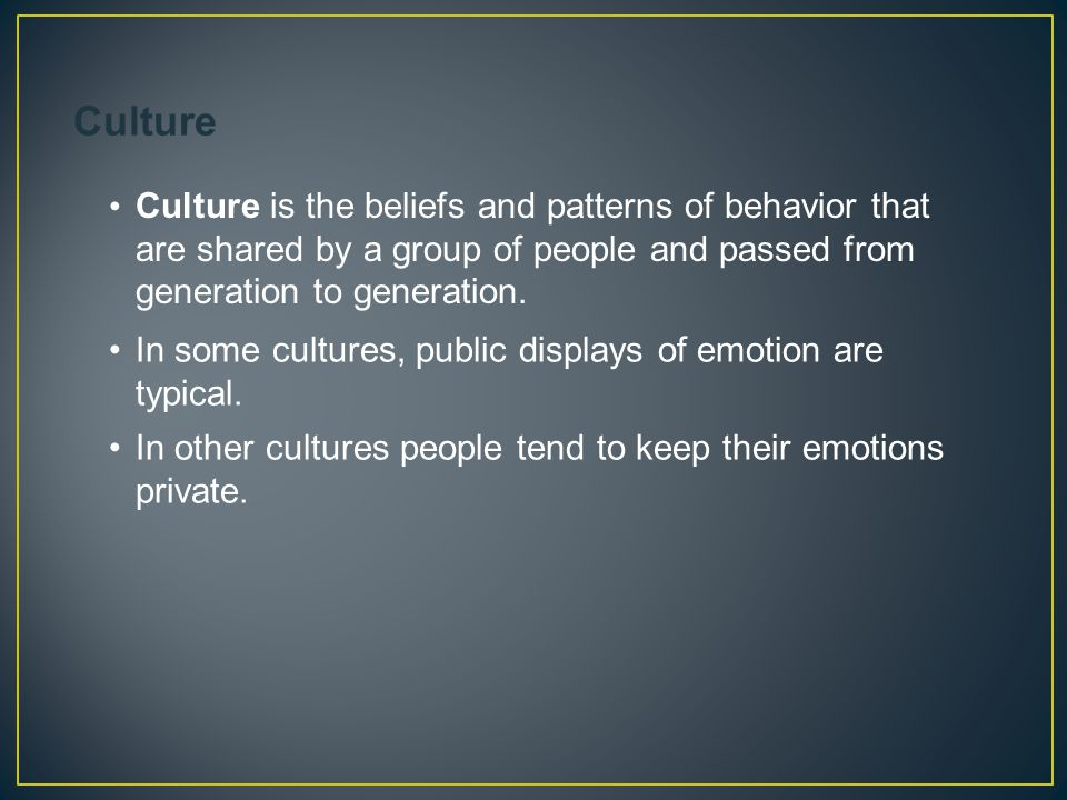 Culture is the beliefs and patterns of behavior that are shared by a group of people and passed from generation to generation. In some cultures, publi