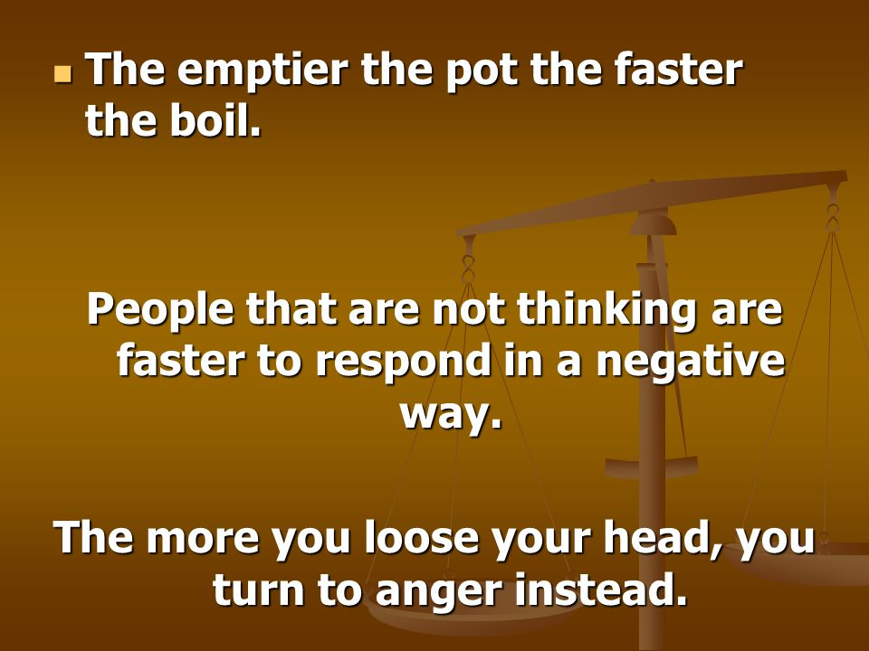 The emptier the pot the faster the boil.The emptier the pot the faster the boil.
