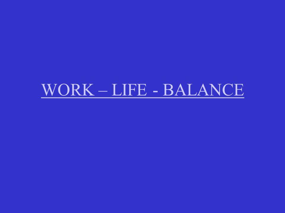 WORK – LIFE - BALANCE