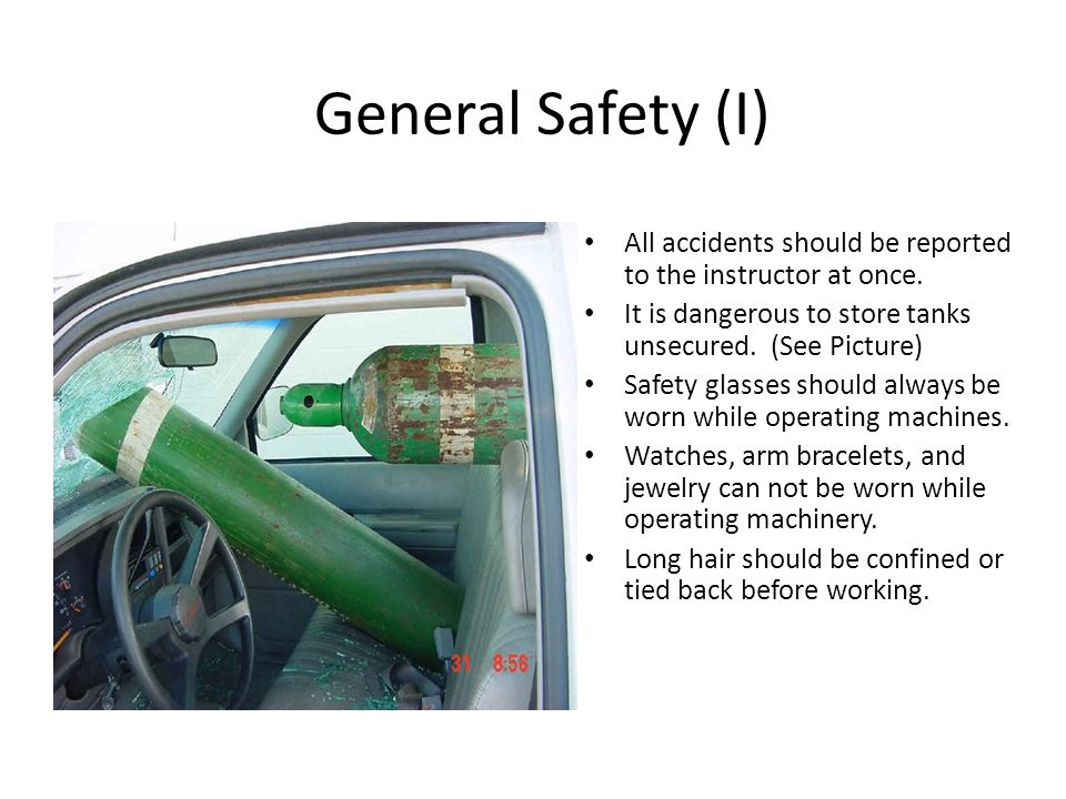 General Safety (I) All accidents should be reported to the instructor at once.