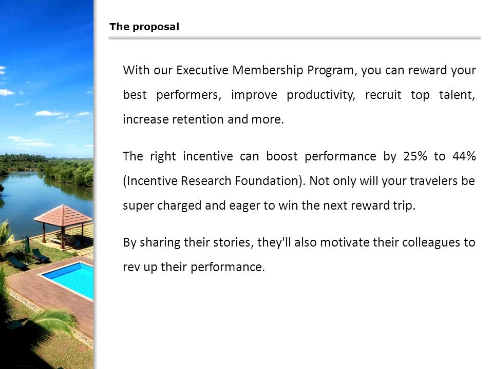 The proposal With our Executive Membership Program, you can reward your best performers, improve productivity, recruit top talent, increase retention and more.