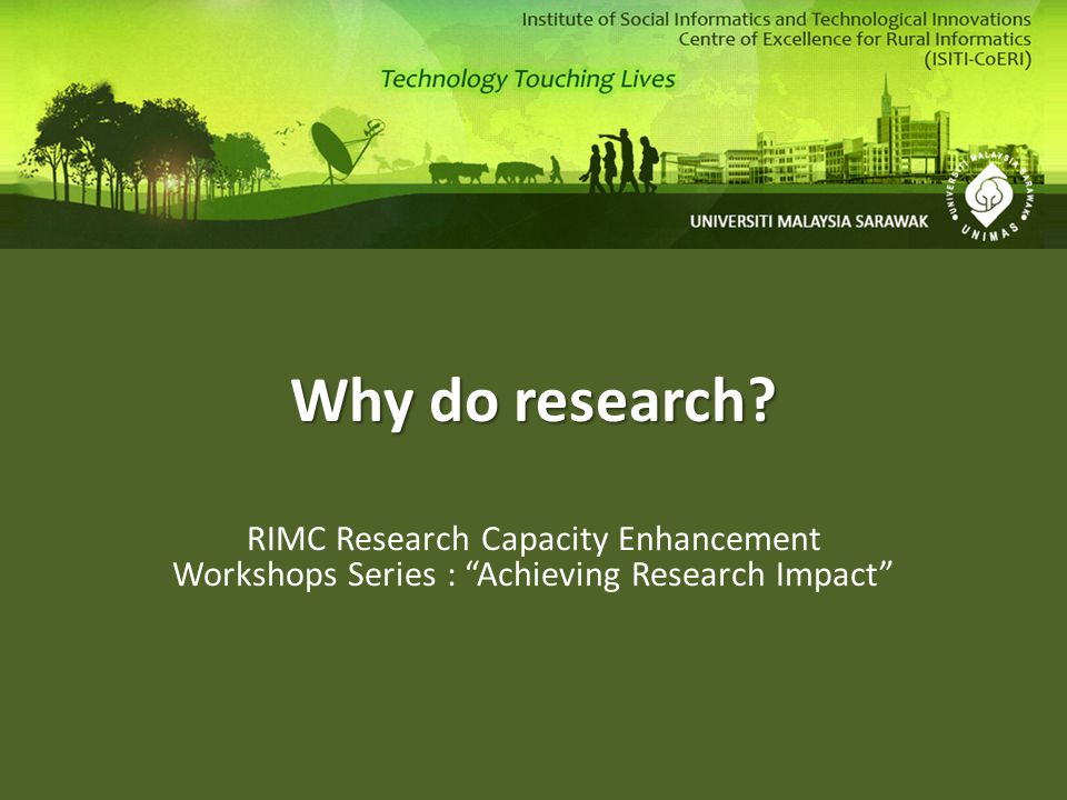 Why do research? RIMC Research Capacity Enhancement Workshops Series : Achieving Research Impact