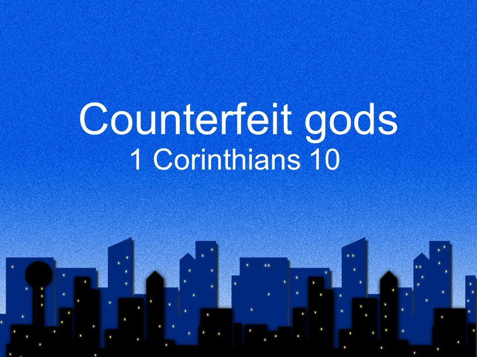 Counterfeit gods 1 Corinthians 10