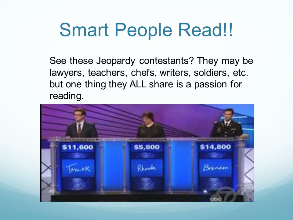 Smart People Read!. See these Jeopardy contestants.