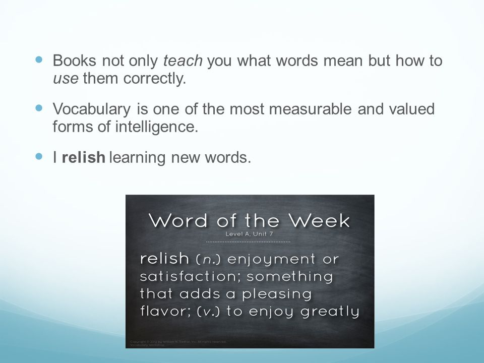 Books not only teach you what words mean but how to use them correctly.