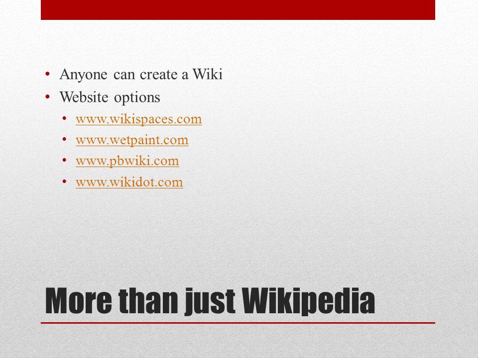More than just Wikipedia Anyone can create a Wiki Website options www.wikispaces.com www.wetpaint.com www.pbwiki.com www.wikidot.com