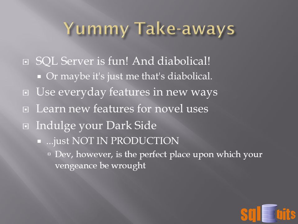  SQL Server is fun.And diabolical.  Or maybe it s just me that s diabolical.