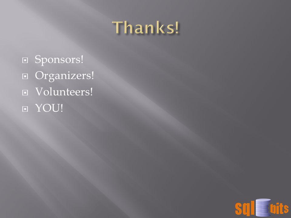  Sponsors!  Organizers!  Volunteers!  YOU!