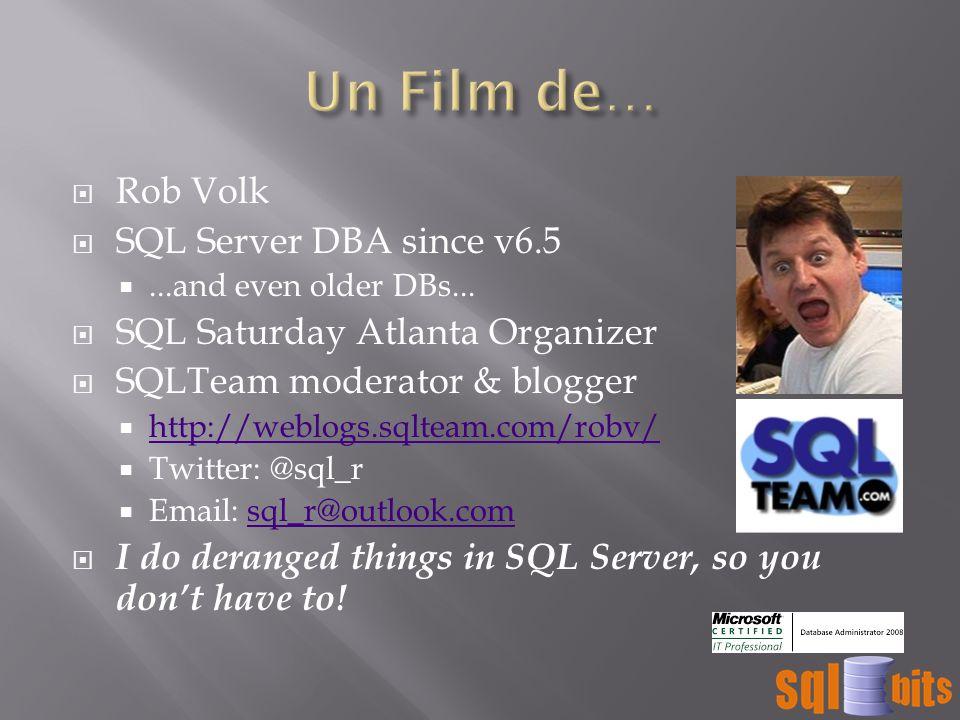  Rob Volk  SQL Server DBA since v6.5 ...and even older DBs...