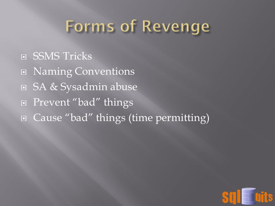  SSMS Tricks  Naming Conventions  SA & Sysadmin abuse  Prevent bad things  Cause bad things (time permitting)