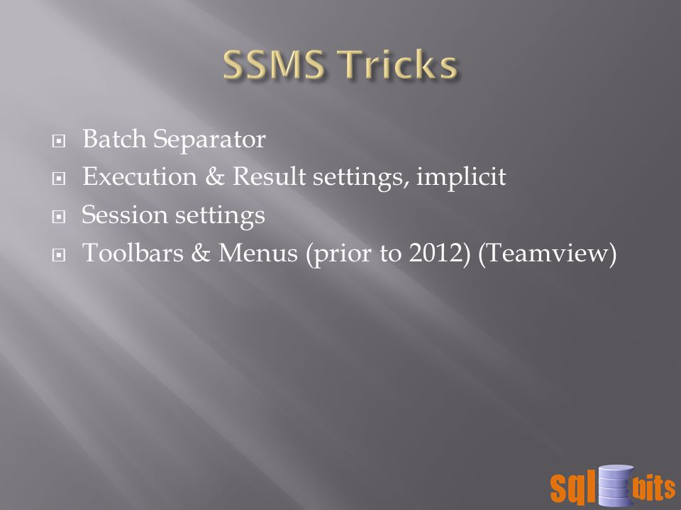  Batch Separator  Execution & Result settings, implicit  Session settings  Toolbars & Menus (prior to 2012) (Teamview)