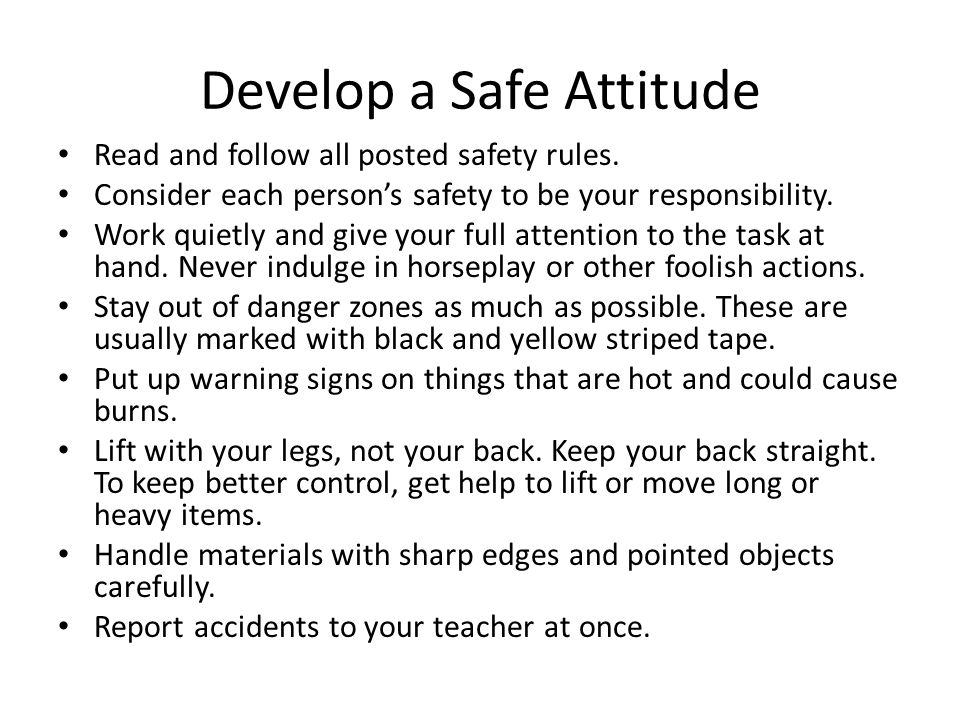 Have Respect for Tools and Equipment Never use any tool or machine until the teacher has shown you how to use it and has checked the setup.