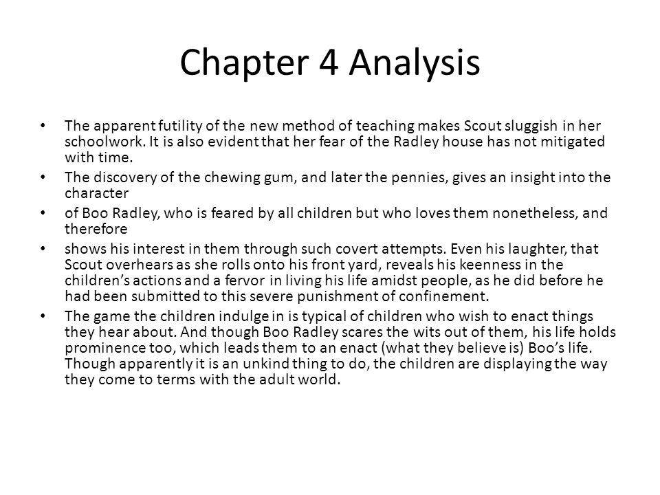 Chapter 4 Analysis The apparent futility of the new method of teaching makes Scout sluggish in her schoolwork.