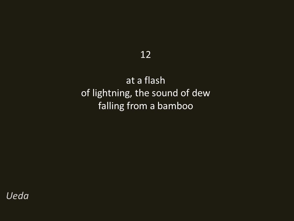 12 at a flash of lightning, the sound of dew falling from a bamboo Ueda