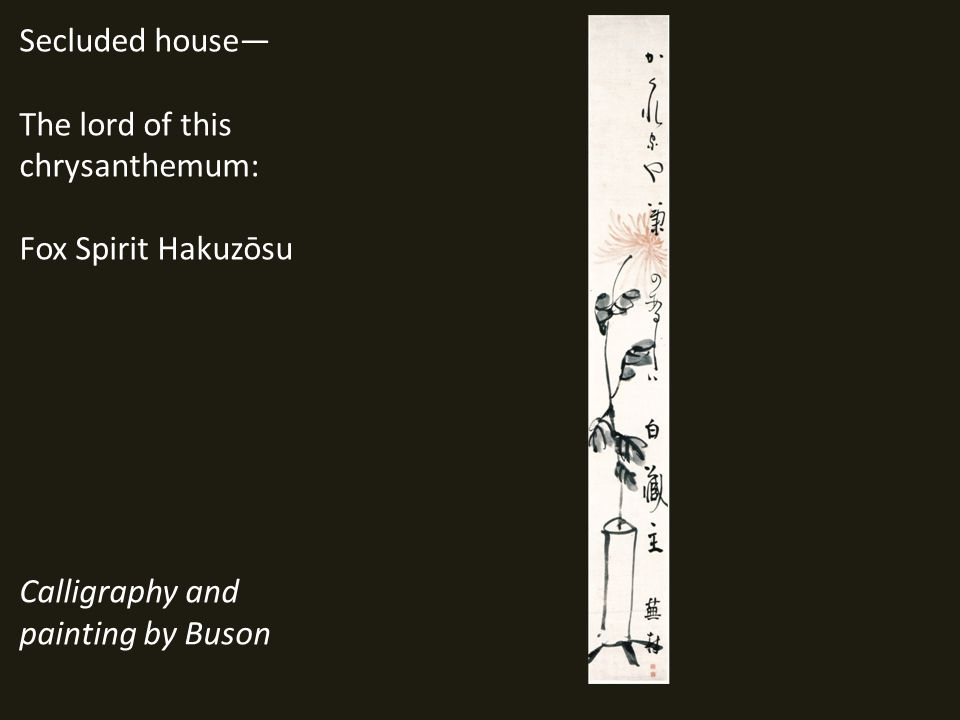 Secluded house— The lord of this chrysanthemum: Fox Spirit Hakuzōsu Calligraphy and painting by Buson