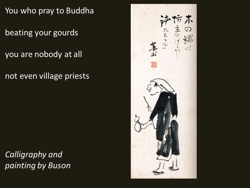 You who pray to Buddha beating your gourds you are nobody at all not even village priests Calligraphy and painting by Buson