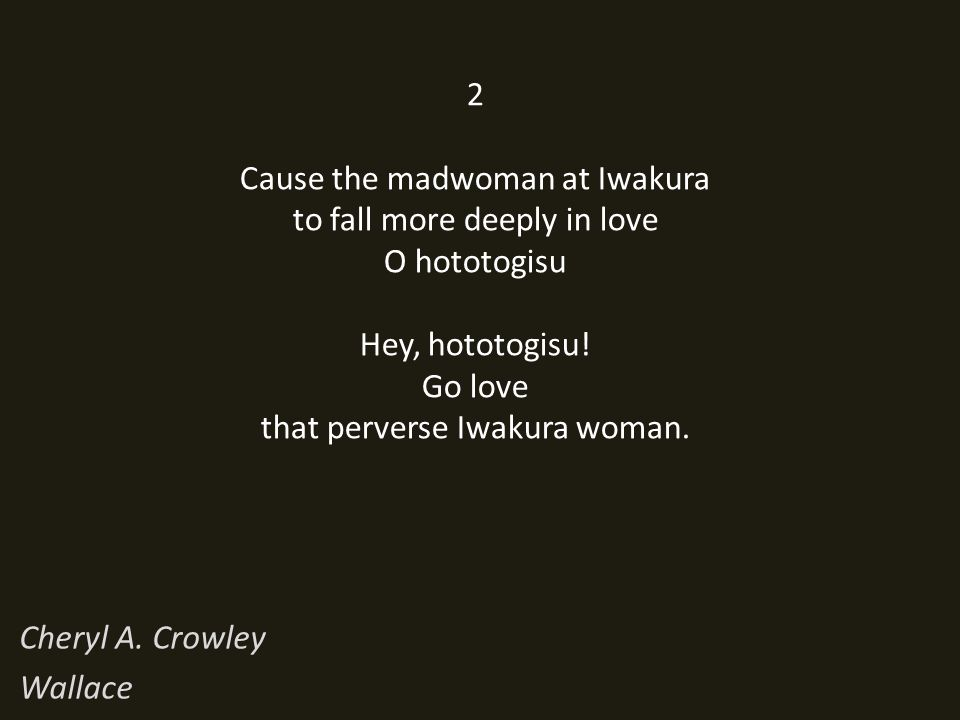2 Cause the madwoman at Iwakura to fall more deeply in love O hototogisu Hey, hototogisu.