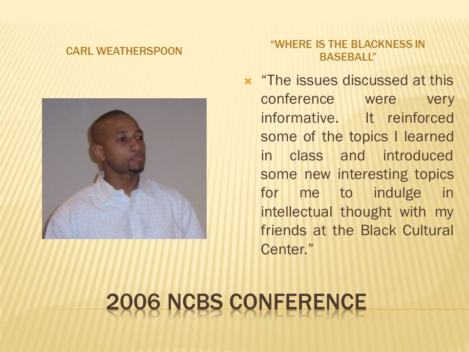 CARL WEATHERSPOON WHERE IS THE BLACKNESS IN BASEBALL  The issues discussed at this conference were very informative.