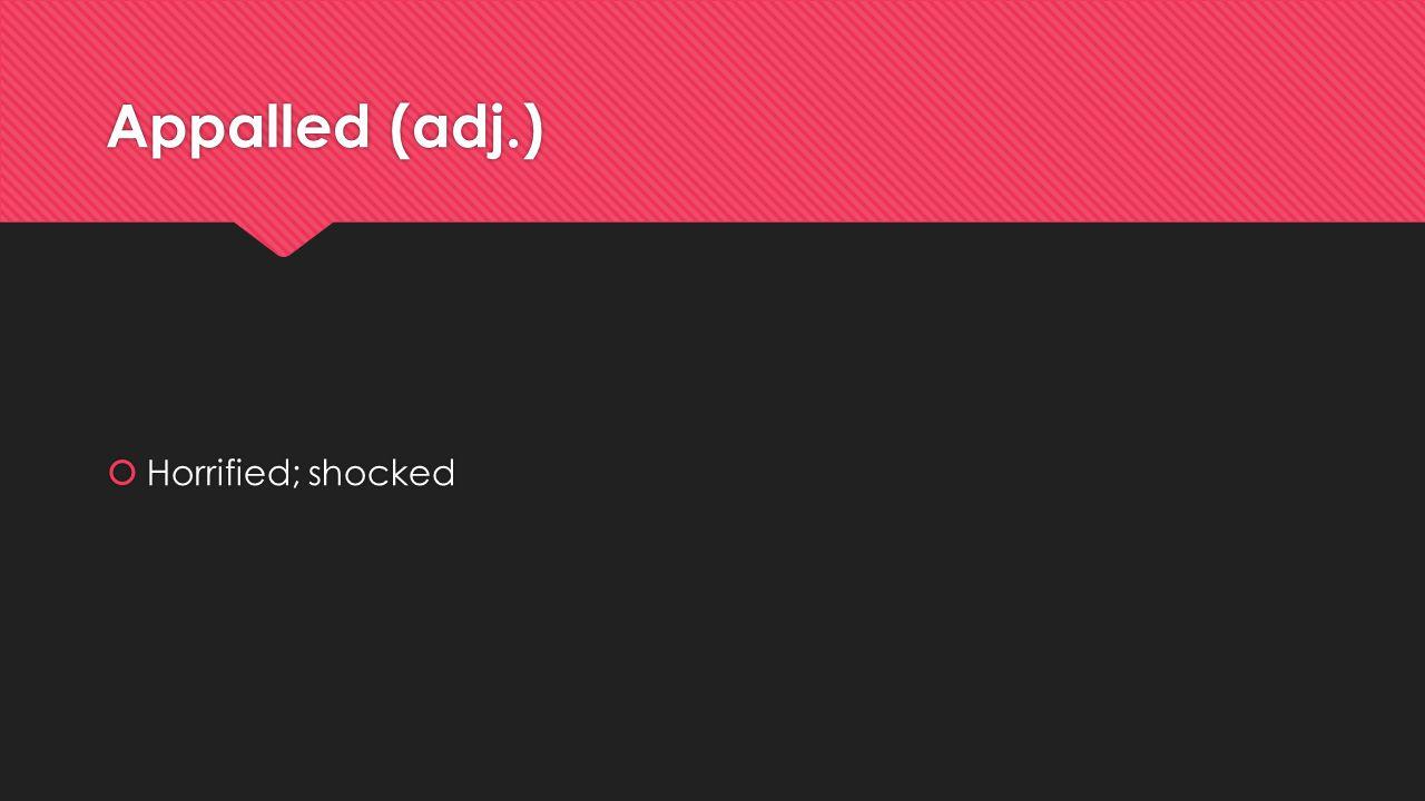 Appalled (adj.)  Horrified; shocked