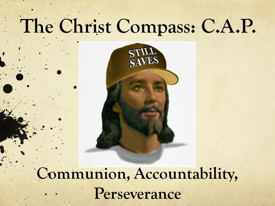 The Christ Compass: C.A.P. Communion, Accountability, Perseverance