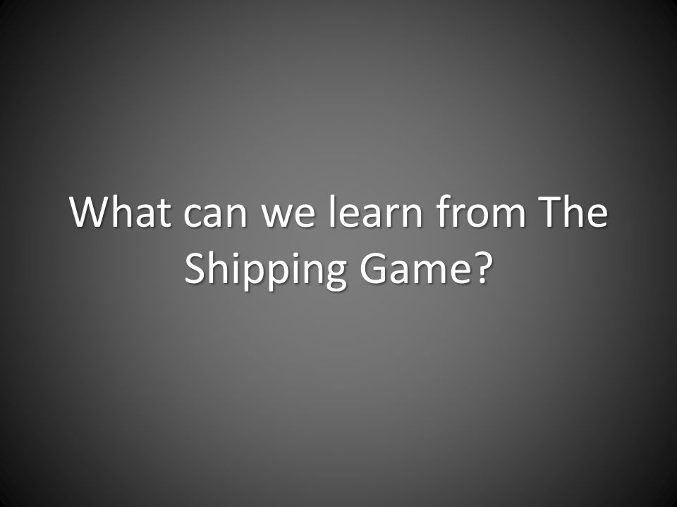 What can we learn from The Shipping Game