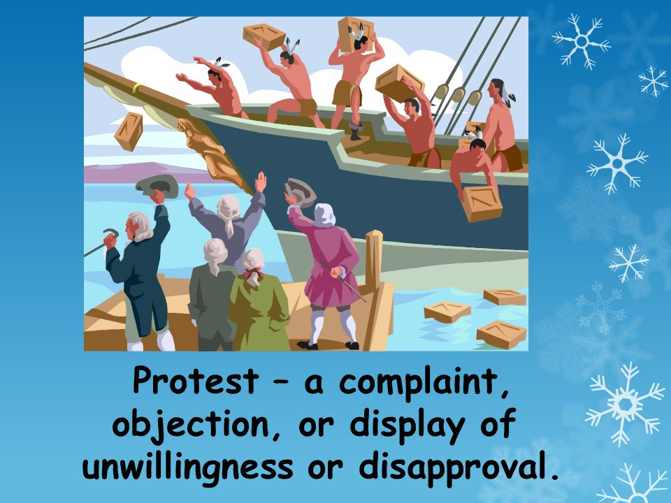 Protest – a complaint, objection, or display of unwillingness or disapproval.