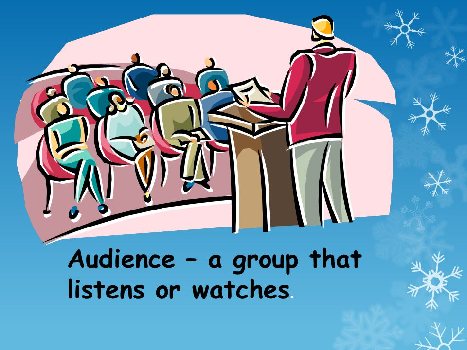 Audience – a group that listens or watches.