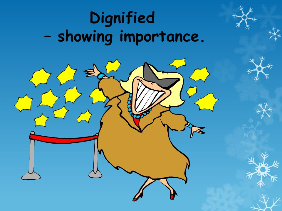 Dignified – showing importance.
