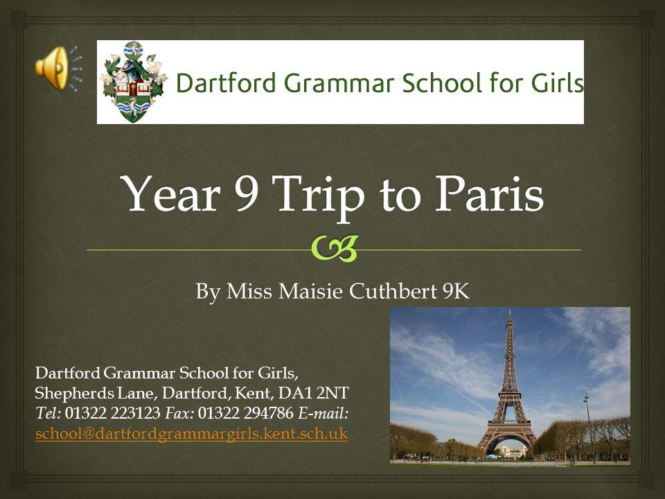 By Miss Maisie Cuthbert 9K Dartford Grammar School for Girls, Shepherds Lane, Dartford, Kent, DA1 2NT Tel: 01322 223123 Fax: 01322 294786 E-mail: school@dartfordgrammargirls.kent.sch.uk school@dartfordgrammargirls.kent.sch.uk