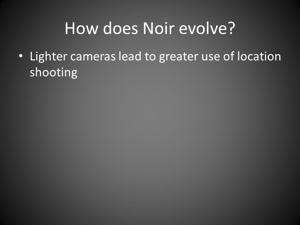 How does Noir evolve? Lighter cameras lead to greater use of location shooting
