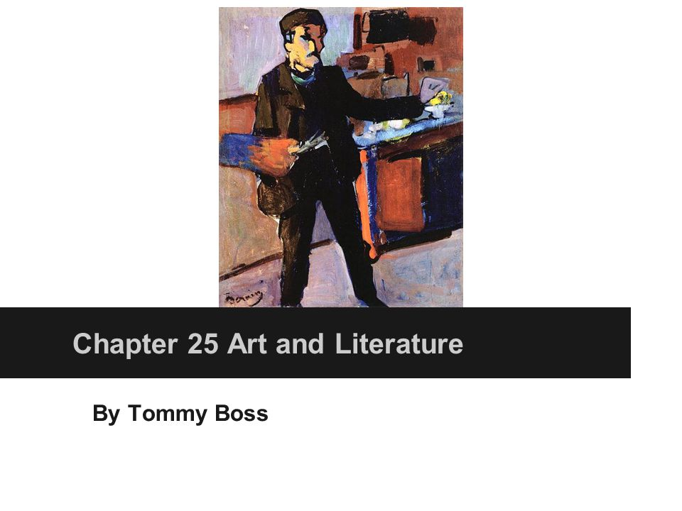 By Tommy Boss Chapter 25 Art and Literature