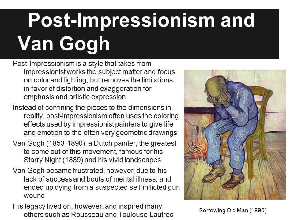 Post-Impressionism and Van Gogh Post-Impressionism is a style that takes from Impressionist works the subject matter and focus on color and lighting,