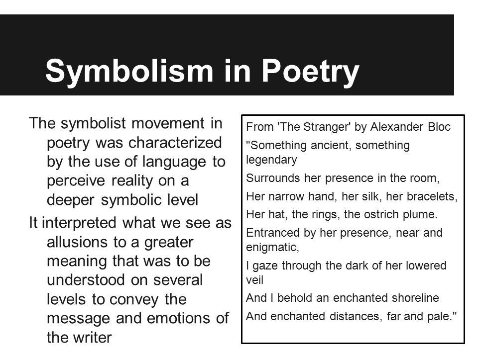 Symbolism in Poetry The symbolist movement in poetry was characterized by the use of language to perceive reality on a deeper symbolic level It interp