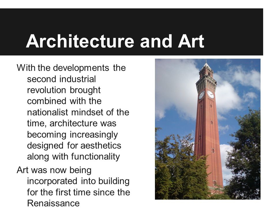 Architecture and Art With the developments the second industrial revolution brought combined with the nationalist mindset of the time, architecture wa