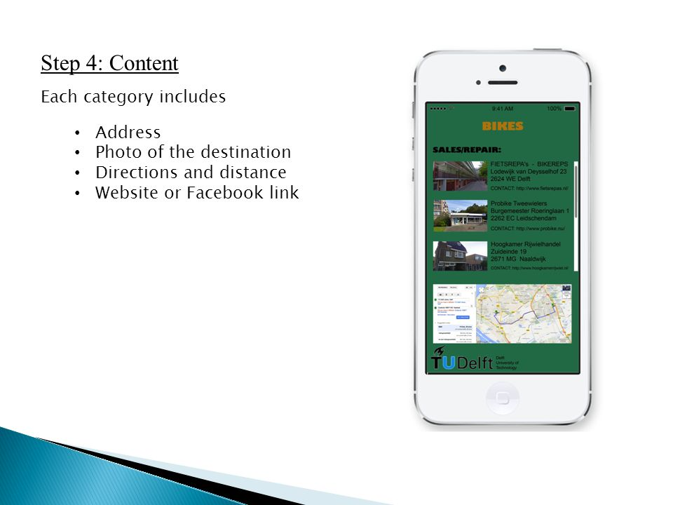 Step 4: Content Each category includes Address Photo of the destination Directions and distance Website or Facebook link