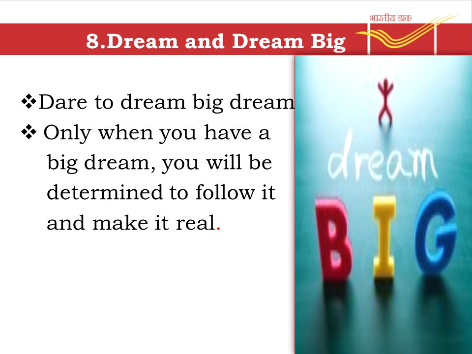 8.Dream and Dream Big  Dare to dream big dream  Only when you have a big dream, you will be determined to follow it and make it real.