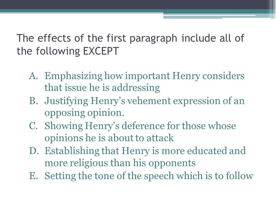 The effects of the first paragraph include all of the following EXCEPT A.Emphasizing how important Henry considers that issue he is addressing B.Justi