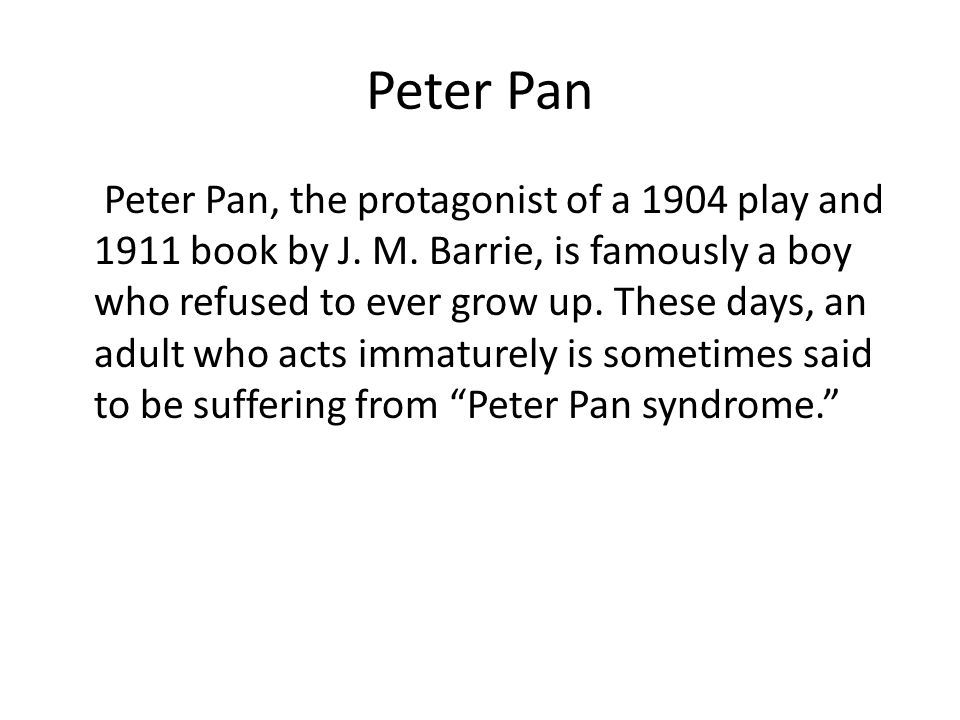 Peter Pan Peter Pan, the protagonist of a 1904 play and 1911 book by J.