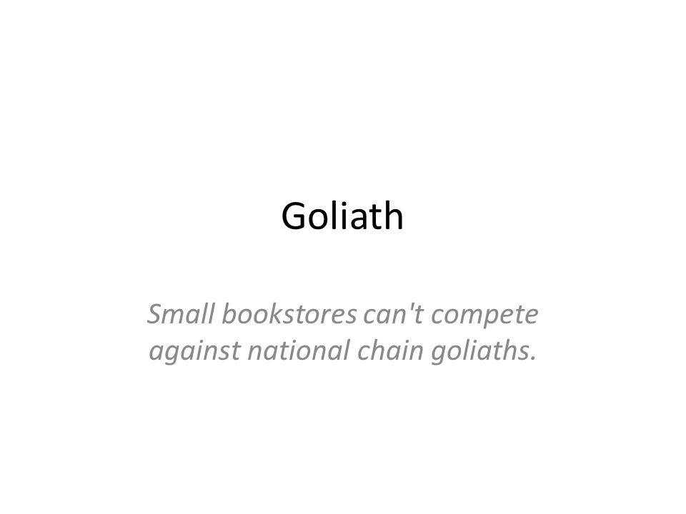 Goliath Small bookstores can t compete against national chain goliaths.