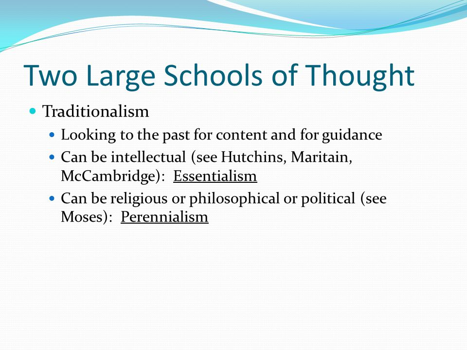 Two Large Schools of Thought Progressivism Looking to the future Either to prepare for a predicted future, or To shape a desired future Child-Centered Curriculum Scientific Curriculum-Making Social Reconstructionism