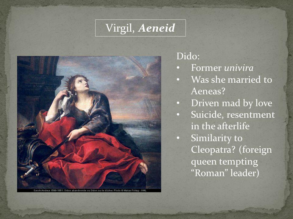 Virgil, Aeneid Dido: Former univira Was she married to Aeneas.